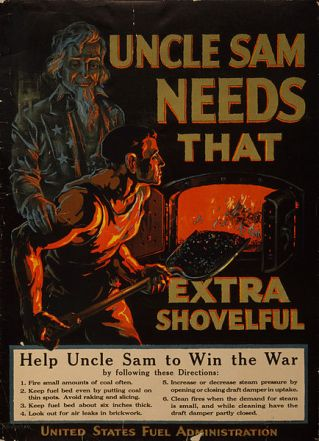 Uncle Sam needs that extra shovelful / F. Sindelar Help Uncle Sam to win the war by following these directions: 1. Fire small amounts of coal often. 2. Keep fuel bed even by putting coal on thin spots. Avoid raking and slicing. 3. Keep fuel bed about six inches thick. 4. Look out for air leaks in brickwork. 5. Increase or decrease steam pressure by opening or closing draft damper in uptake. 6. Clean fires well when the demand for steam is small, and while cleaning have the draft damper partly closed.
